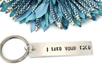I Like Your Face Hand Stamped Keychain   Aluminum Keychain   Funny Keychain   Girlfriend Gift   Boyfriend Gift   Gift For Him