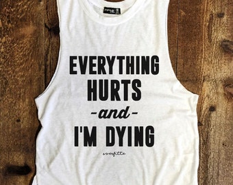 EVERYTHING HURTS & I'm Dying Raw Edge Rocker Muscle Tee, Motivation, Gym Shirt, Graphic Muscle ...