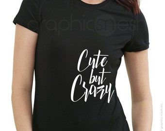 """T-shirt """"CUTE BUT CRAZY"""" Soft Women's shirt - Fun Humor Tee - Typography Top"""