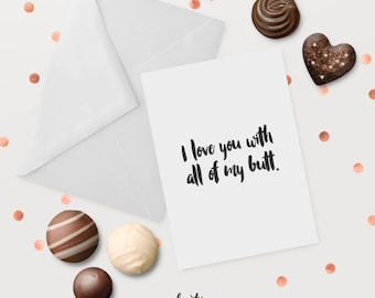 Funny Valentine's Day/Anniversary/Love Card – I love you with all of my butt