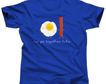 We Go Together Like Eggs and Bacon Shirt - Bacon Lover Gift - Redneck Wedding - Kawaii Breakfast Food Tshirt - Valentines Day T Shirt