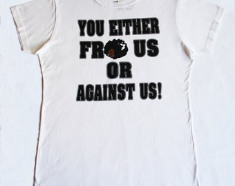 You Either Fro Us or Against Us