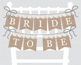 "Printable Bridal Shower Chair Banner - Burlap and Lace ""Bride to Be"" Banner - Rustic Burlap and Lace Bridal Shower Decoration - 0003"