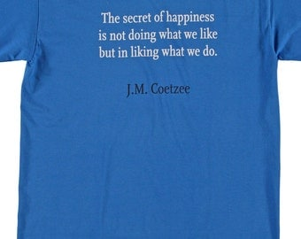 The secret of happiness is not doing what we like but in liking what we do