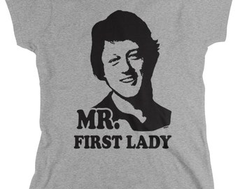 Mr. First Lady Ladie's T-Shirt, Presidential Candidate, Vote, Elect, Funny, Humor, Women's Election Shirts AMD_NUM_4169
