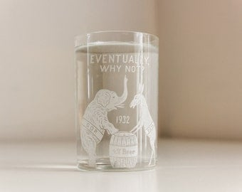 Eventually Why Not? Glass with DEM Donkey & GOP Elephant, 4% Beer, Rare Prohibition Collectible circa 1932