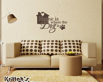 Home Is Where The Dog Is Vinyl Decal Wall Quote - fits interior smooth painted walls and more L173