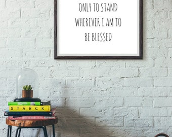 Sometimes I need only to stand wherever I am to be blessed // wall art // blessed // quotes // poems // prints // home decor // gifts