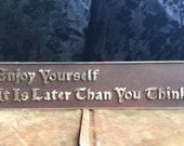Enjoy Yourself It Is Later Than You Think - Plaque