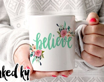 11 oz or 15 oz - BELIEVE mug with floral accents - Ceramic Coffee Mug, quote mug, INKED KY, unique, motivational mug, calligraphy cup,