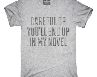Careful Or You'll End Up In My Novel T-Shirt, Hoodie, Tank Top, Gifts