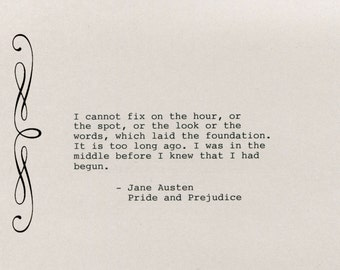 Jane Austen Quote Made on Typewriter  Art Quote Wall Art - Pride and Prejudice quote - I cannot fix on the hour, or the spot, or the look