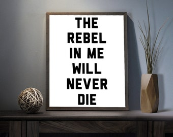The Rebel in me will Never Die Digital Art Print - Inspirational Rebellious Wall Art, Motivational Immortal Art, Printable Alive Typography