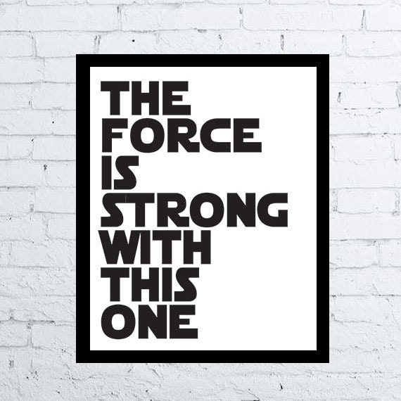 Star Wars Quotes The Force: The Force Is Strong With This One Star Wars Printable Poster