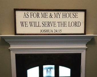 As for me and my house we will serve the lord. Joshua 24:15