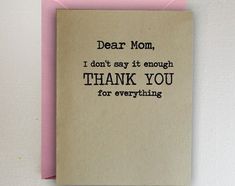 Mother's Day Card-  Dear Mom, I don't say it enough, thank you for everything