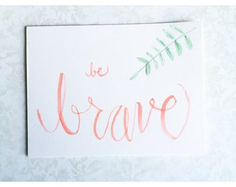 Watercolor Print || be brave