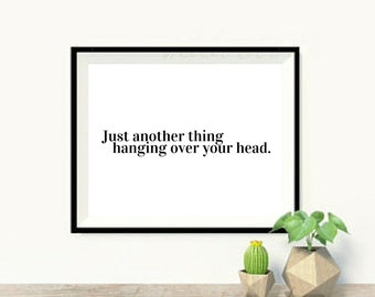 Art Print OR Canvas, Just Another Thing Hanging Over Your Head, Quote, Minimalist Art, Quirky Art Print, Funny Wall Art, Canvas Art, Poster