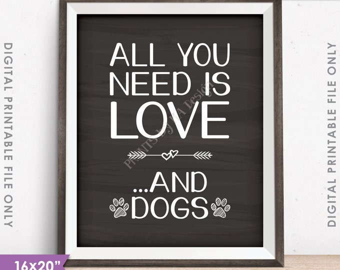 "All You Need Is Love and Dogs Sign, Love for Dogs Print, 16x20"" or 8x10"" Chalkboard Style Instant Download Digital Printable File"