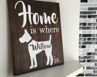 Wooden Sign -  Dog Lovers - I love my Dog - Home Is Where My Dog Is - Home Sweet Home - Custom Sign - Dog Sign