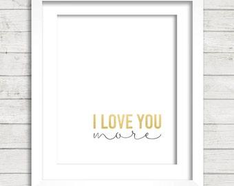 I Love You More Gold Foil Digital Printable Wall Decor- Instant Download