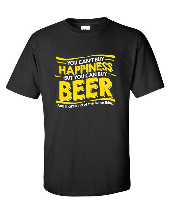 You can buy beer funny t shirt ps 0528 novelty gift t shirt for Where can i buy shirts