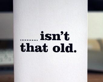 Birthday card / __ isn't that old