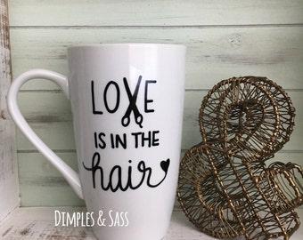 Love is in the Hair Mug   Hair Stylist Mug   Gift for Hairdresser   Hairdresser Quote