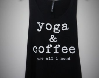 Yoga and Coffee  are all i need Racerback Tank Top