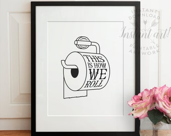 Bathroom wall art - This is how we roll PRINTABLE art - Black & white bathroom printable, bathroom wall decor - instant download, 5x7, 8x10