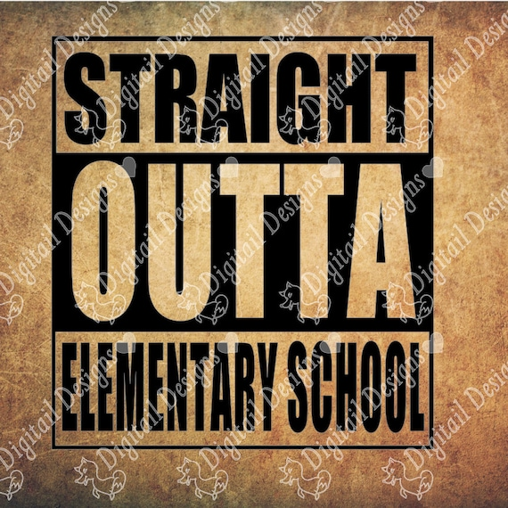 Items Similar To Straight Outta Elementary School Svg Dxf