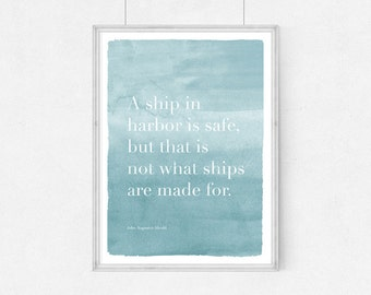 Poster quote A ship in harbor is safe, but that is not what ships are made for., Quote,Inspirational,Gift Idea,Typography Poster,quote,