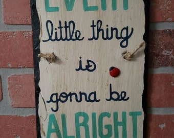 Every little thing is gonna be alright slate, Hand painted slate, Bob Marley Wall art, Wall hanging,  Hand painted sign,