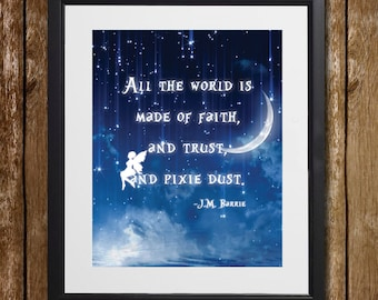 Peter Pan All The World is Made of Faith, and Trust, and Pixie Dust Wall Art - Tinkerbell Print - Peter Pan Quote - Fairy Print - Wall Decor