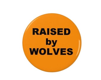 Raised by Wolves  - Badge - Magnet - Fridge Magnet - Quotes -  TV - Comedy - Caitlin Moran