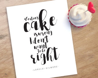 If eating cake is wrong, I don't want to be right printable