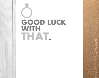 Good Luck With THAT Engagement / Love / Greeting Card / Handmade / Printed