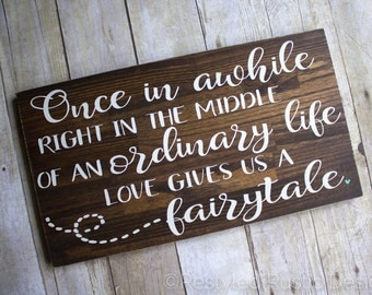 Once in Awhile, Right in the Middle of an Ordinary Life, Love Gives Us a Fairytale, Love Quote, Newlyweds, Wedding Gift, Wood Sign.