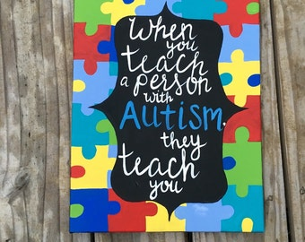 "Autism puzzlepiece canvas ""when you teach a person with autism, they teach you"""