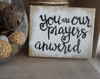 You are our prayers answered/ burlap covered canvas/nursery