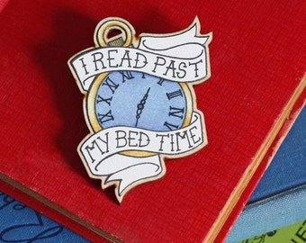 Brooch / Pin / Badge - I Read Past my Bed Time - Wooden - Book Lover Gift - Vintage Hand Drawn Tattoo Style