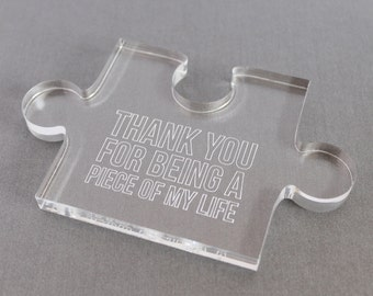 Personalised Thank You For Being A Piece Of My Life Jigsaw Ornament Keepsake Gift. Made to Order Using Clear Perspex Acrylic