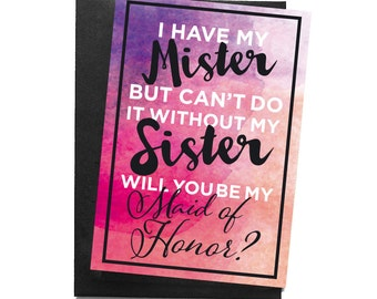 Maid of Honor postcard, I have my  mister but cant do it with out my sister, will you be my Maid of Honor?