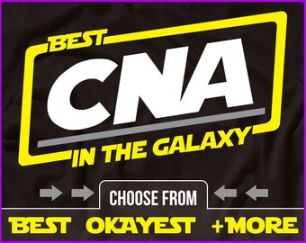 Best CNA In The Galaxy Shirt CNA Shirt Gift For CNA Gift For Nurse Tshirt