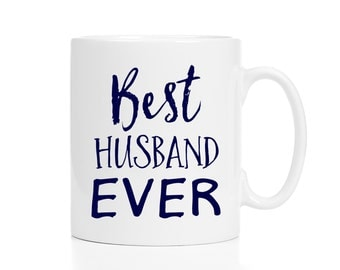 Best Husband Ever Mug / Anniversary Gift for Him / 11 or 15 oz.