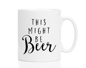 Beer Lovers Gift / This Might Be Beer Mug / Gift for Beer Lovers / 11 or 15 oz.