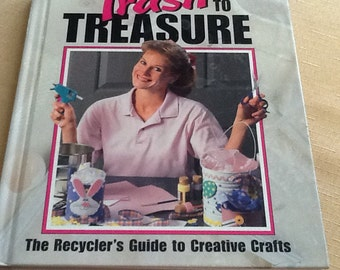 Trash to treasure hardcover book.  Recycler's guide to creative crafts.