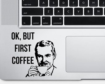 Okay, but first coffee - laptop sticker - laptop decal - car decal - car sticker - tumblr sticker - tumblr - coffee addict - coffee quote