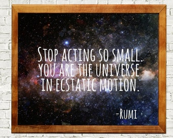 Rumi quote, inspirational quote, rumi print, rumi quotes, stop acting so small you are the universe in ecstatic motion, wall art, home decor