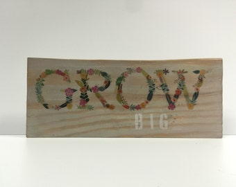 Grow Big Garden Sign - Upcycled Repurposed Wood Art